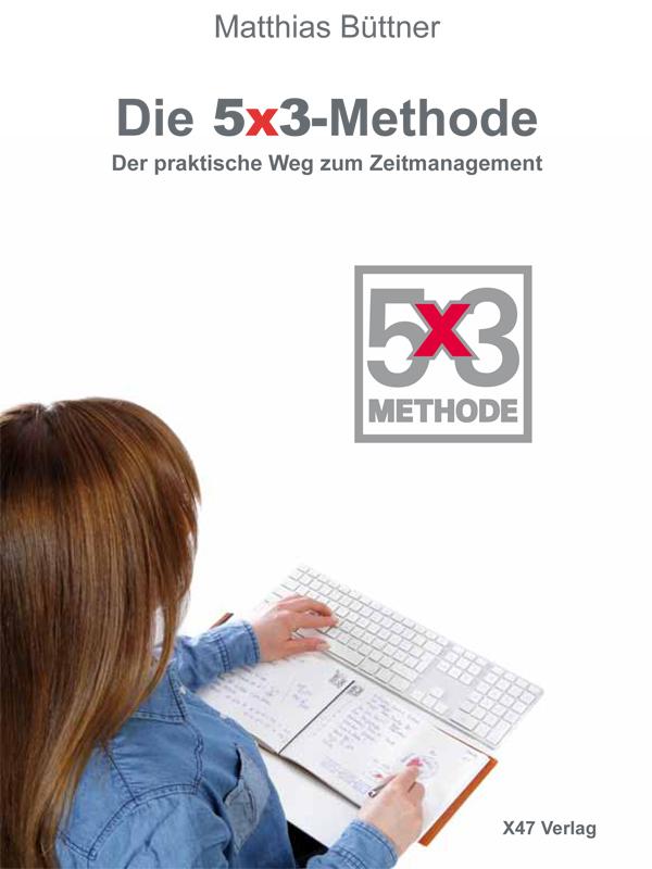 Die 5x3-Methode - Der praktische Weg zum Zeitmanagement