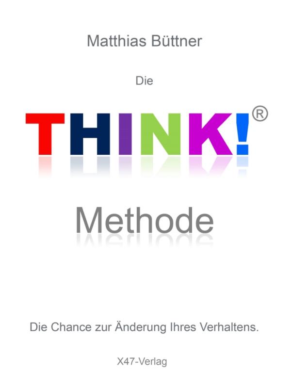 Die THINK!-Methode - Die Chance zur Veränderung Ihres Verhaltens